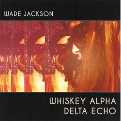 "WADE JACKSON ""Whiskey Alpha Echo"" LP"