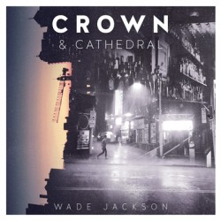 "WADE JACKSON ""Crown & Cathedral"" LP"