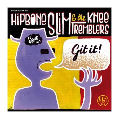 "HIPBONE SLIM & THE KNEE TREMBLERS ""Git It!"" SG 7"""