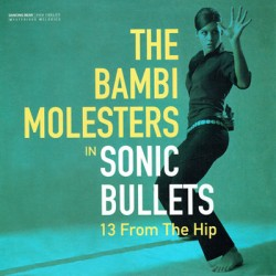 "BAMBI MOLESTERS ""Sonic Bullets - 13 From The Hip"" LP"