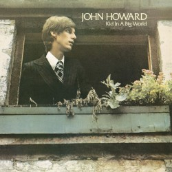"JOHN HOWARD ""Kid In A Big World"" LP."