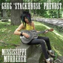"""GREG """"STEACKHOUSE"""" PREVOST """"Mississippii Murderer"""" LP"""