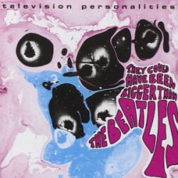 """TELEVISION PERSONALITIES """"They Could Have Been Bigger Than The Beatles"""" LP."""