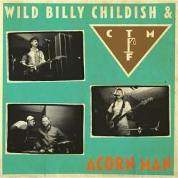 "WILD BILLY CHILDISH & CTMF ""Acorn Man"" LP."