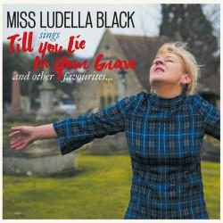 "MISS LUDELLA BLACK ""Till You Lie In Your Grave"" LP."