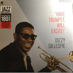 "DIZZY GILLESPIE ""Have Trumpet, Will Excite!"" LP 180GR."