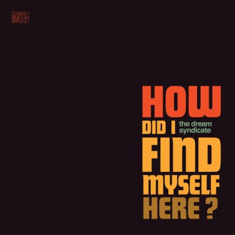 "DREAM SYNDICATE ""How Did I Find Myself"" LP 180GR."