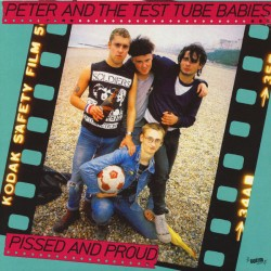 "PETER AND THE TEST TUBE BABIES ""Pissed And Proud"" LP."
