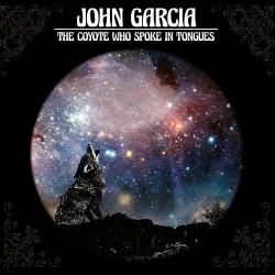 "JOHN GARCIA (Kyuss) ""The Coyote Who Spoke In Tongues"" LP."