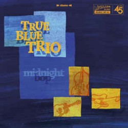 "TRUE BLUE TRIO ""Midnight Bop"" SG 7"""