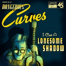 "DANGEROUS CURVES ""I Cast A Lonesome Shadow"" SG 7"""