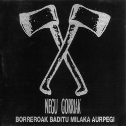 """NEGU GORRIAK """"Borreroak Baditu Milaka Aurpegi"""" 2LP."""