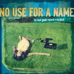 """NO USE FOR A NAME """"The Feel Good Record Of The Year"""" LP."""