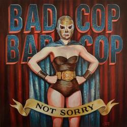 """BAD COP / BAD COP """"Not Sorry"""" LP."""