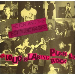 "PETER AND THE TEST TUBE BABIES ""The Loud Blaring Punk Rock"" LP."