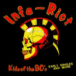 "INFA-RIOT ""Kids Of The 80's - Early Singles"" LP."