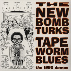 "NEW BOMB TURKS ""Tapeworm Blues: The 1992 Demos"" MLP 10""."