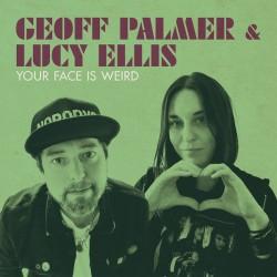 "GEOFF PALMER & LUCY ELLIS ""Your Face Is Weird"" MLP 10""."