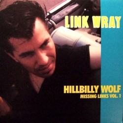 "LINK WRAY ""Missing Links Vol.1 - Hillbilly Wolf"" LP."