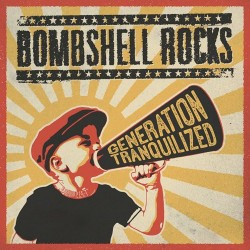 "BOMBSHELL ROCKS ""Generation Tranquilized"" LP."