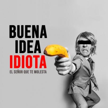 "EL SEÑOR QUE TE MOLESTA ""Buena Idea Idiota"" LP."