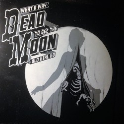 """DEAD MOON """"What A Way To See The Old Girl Go"""" LP."""